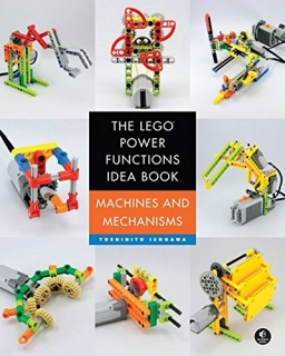 The LEGO Power Functions Idea Book: Machines and Mechanisms Volume 1